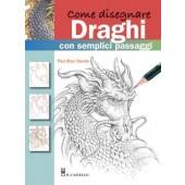 Libro Come disegnare  draghi con semplici passaggi - Il Castello Editore